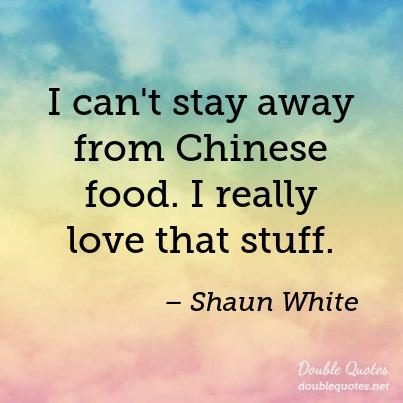 I Cant Stay Away From Chinese Food I Really Love That Stuff