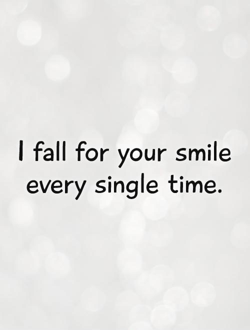 I Fall For Your Smile Every Single Time Picture Quote