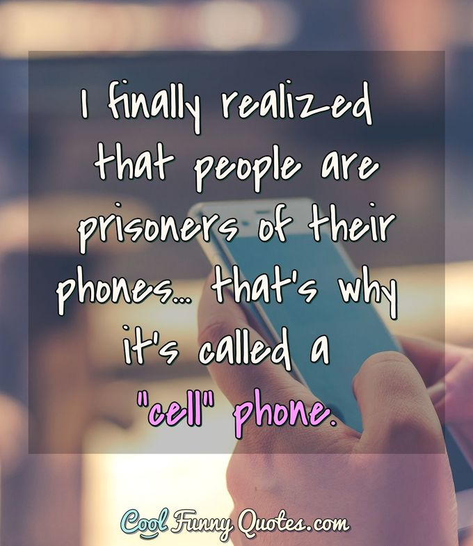 I Finally Realized That People Are Prisoners Of Their Phones Thats Why Its