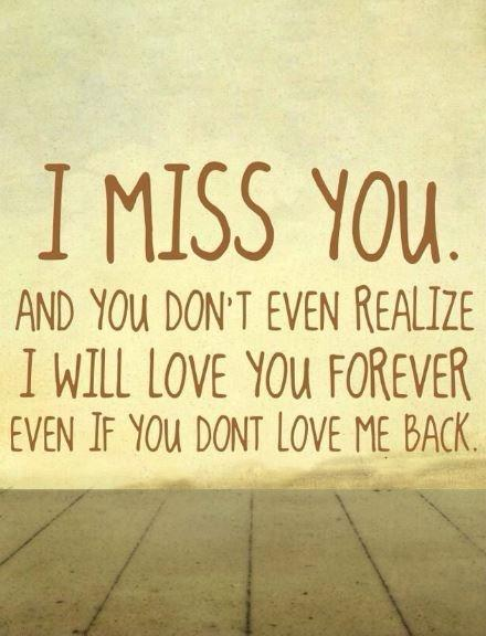 I Miss You And You Dont Even Realize I Will Love You Forever Even If You Dont Love Me Back