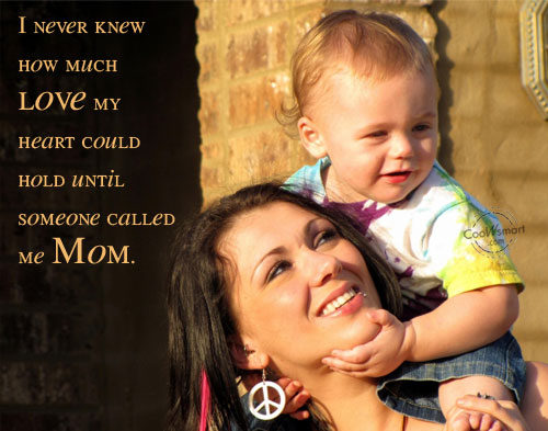 I Never Knew How Much Love My Heart Could Hold Until Someoneed Me Mom