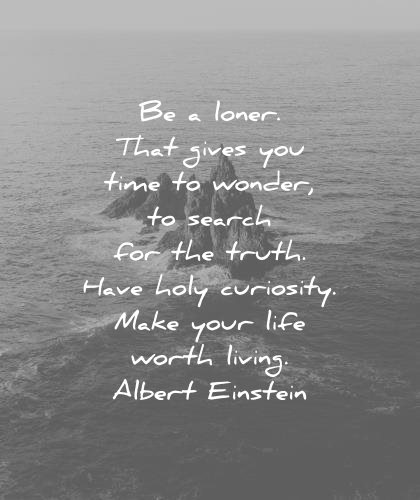 Introvert Quotes Loner Gives Time Wonder Search Truth Have Holy Curiosity Make Your Life Worth Living