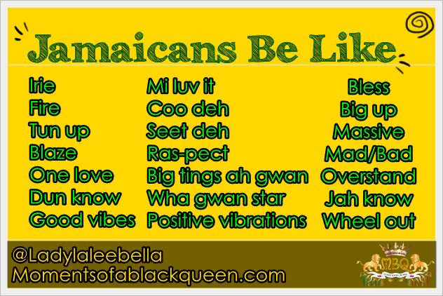 Jamaican Quotes Magnificent Jamaicans Be Like Learn To Speak Jamaican The Moments Of A