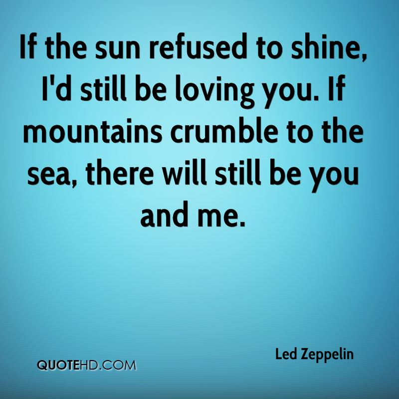 Led Zeppelin Quotes  If The Sun Refused To Shine Id Still Be Loving You If