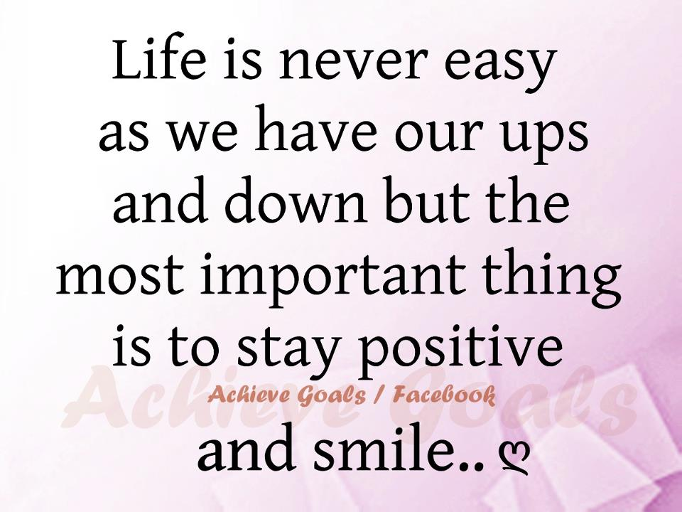 Life Is Never Easy As We Have Our Ups And Downs