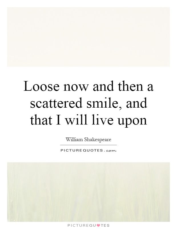 Loose Now And Then Atered Smile And That I Will Live Upon Picture Quote