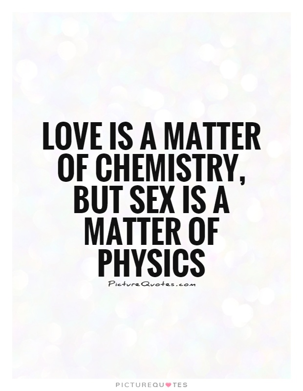 Love Is A Matter Of Chemistry But Is A Matter Of Physics Picture Quote