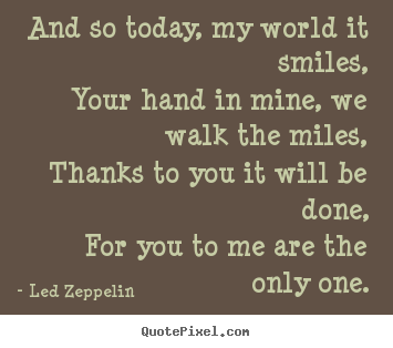 And So Today My World It Smilesyour Hand In Mine We Walk
