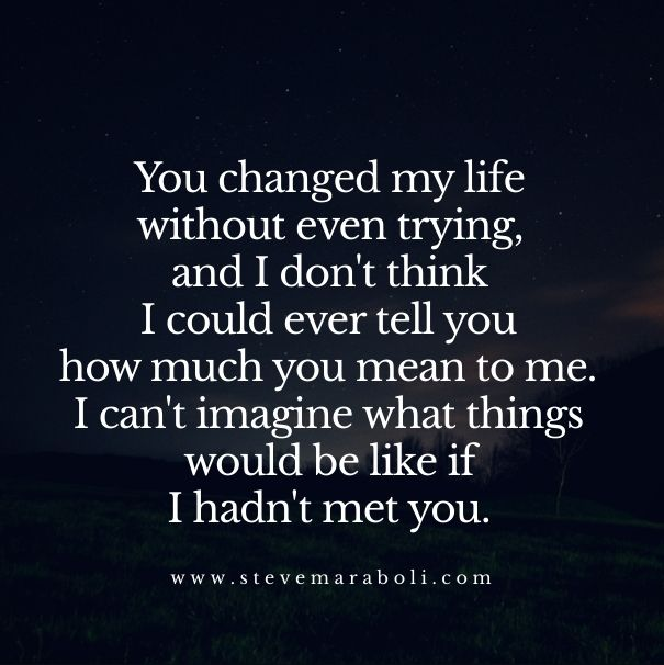 Love Quotes You Changed My Life You Truly Did And I Will Always Love You Because You Did