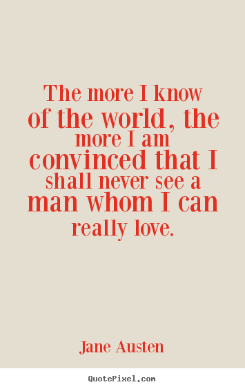 Jane Austen Picture Quote The More I Know Of The World The More I
