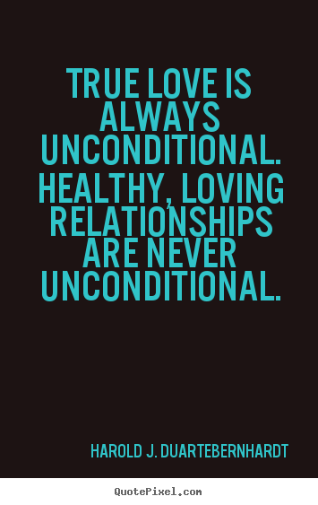 Sayings About Love True Love Is Always Unconditional Healthy Loving Relationships
