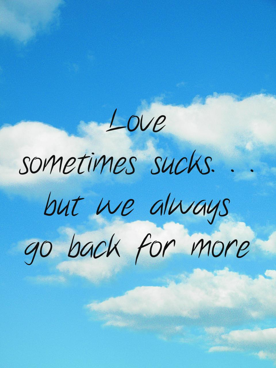 Love Sometimess But We Always Go Back For More