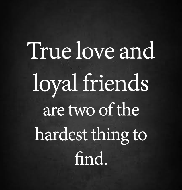 Love Quotes True Love And Loyal Friends Are Hardest Thing To Find Love Images