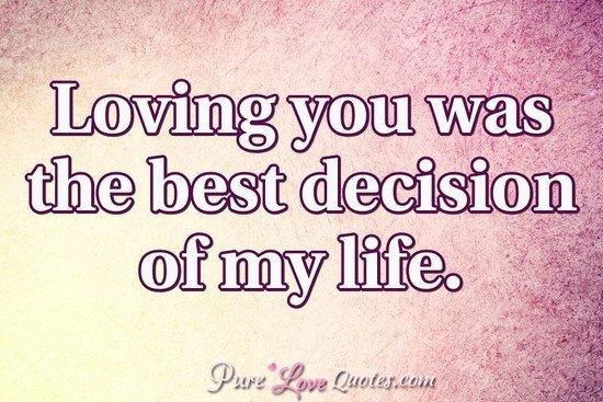 Loving You Was The Best Decision Of My Life