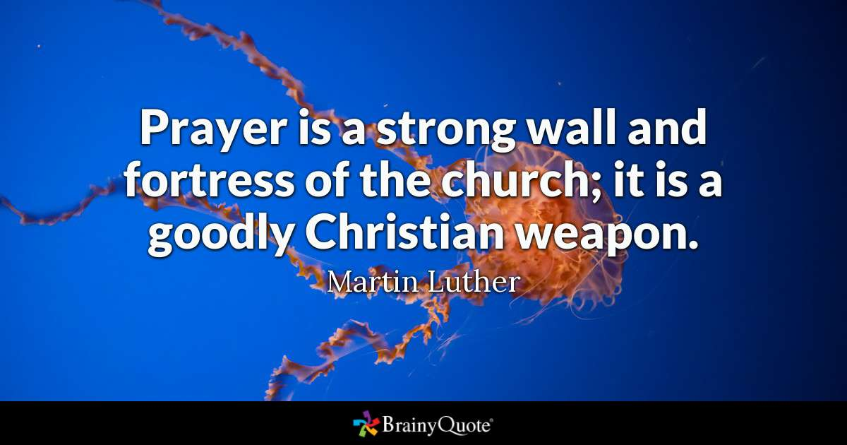 Prayer Is A Strong Wall And Fortress Of The Church It Is A Goodly Christian