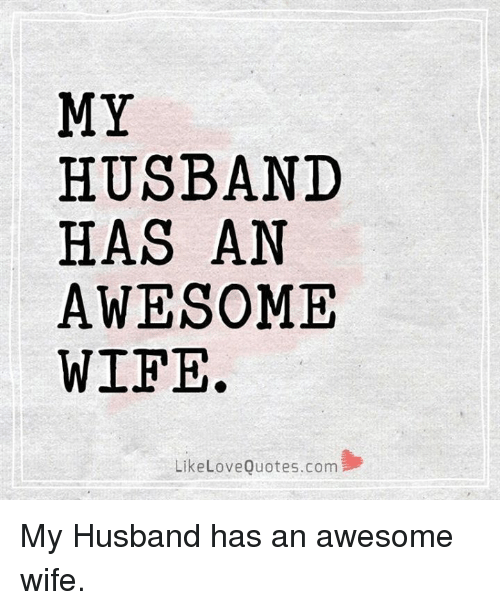 Love Memes And Quotes My Husband Has An Awesome Wife Like Love