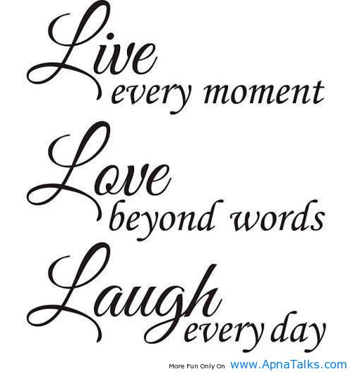 Live Every Moment Love Beyond Words My Life Quotes