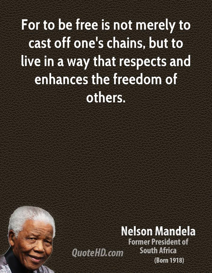 For To Be Free Is Not Merely To Cast Off Ones Chains But To Live