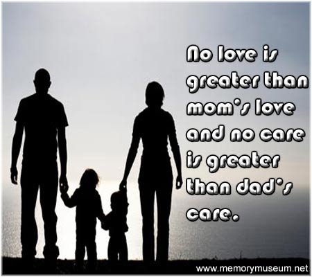 No Love Is Greater Than Moms Love And No Care Is Greater Than Dads Care Parents Quotes