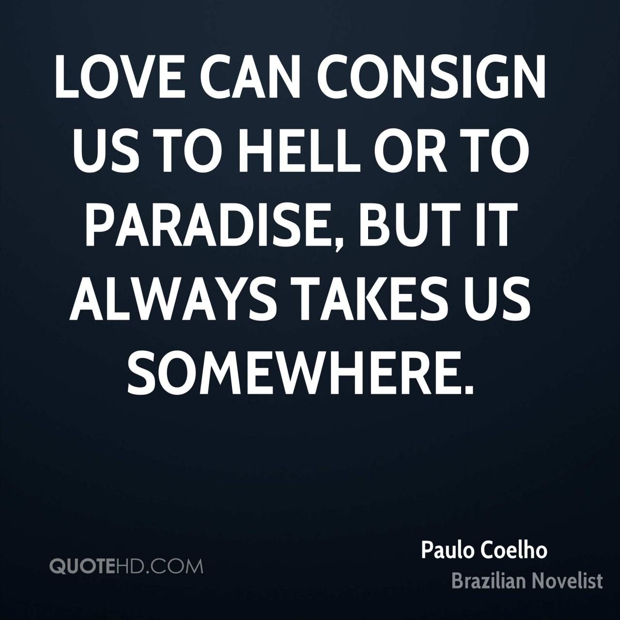 Love Can Consign Us To Or To Paradise But It Always Takes Us Somewhere