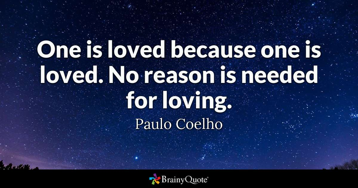 Quote One Is Loved Because One Is Loved No Reason Is Needed For Loving