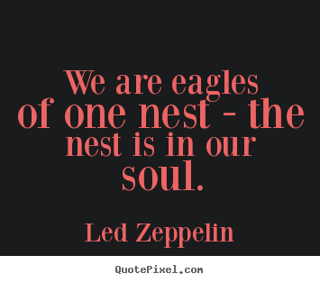 Love Quotes We Are Eagles Of One Nest The Nest Is In Our