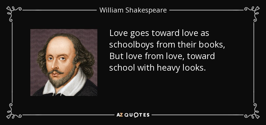 Love Goes Toward Love As Schoolboys From Their Books But Love From Love Toward