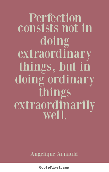 Make Custom Picture Quotes About Inspirational Perfection Consists Not In Doing Extraordinary Things But