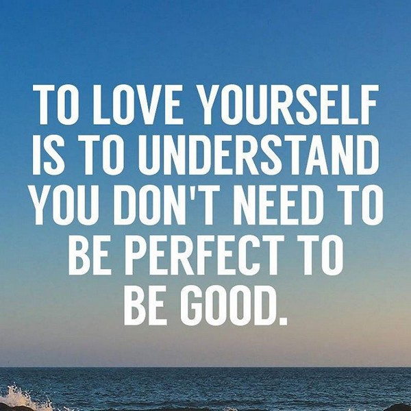 To Love Yourself Is To Understand That You Dont Need To Be Perfect To Be Good