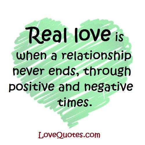 Real Love Is When A Relationship Never Ends Through Positive And Negative Times
