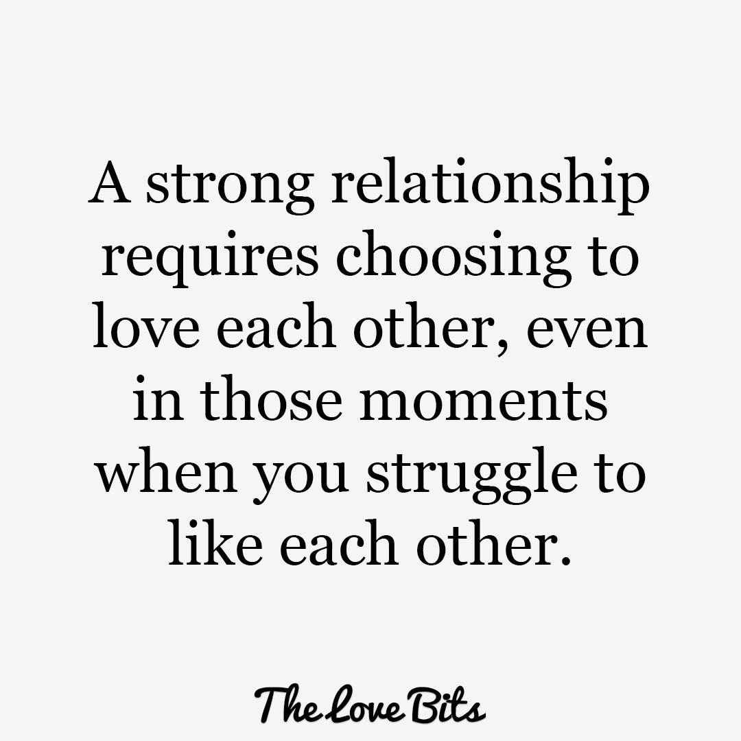 Relationship Quotes A Strong Relationship Requires Choosing To Love
