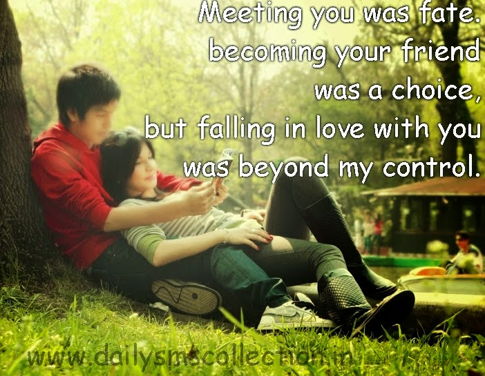 Meeting You Was Fate Becoming Your Friend Was A Choice But Falling In Love With You Was Beyond My Control