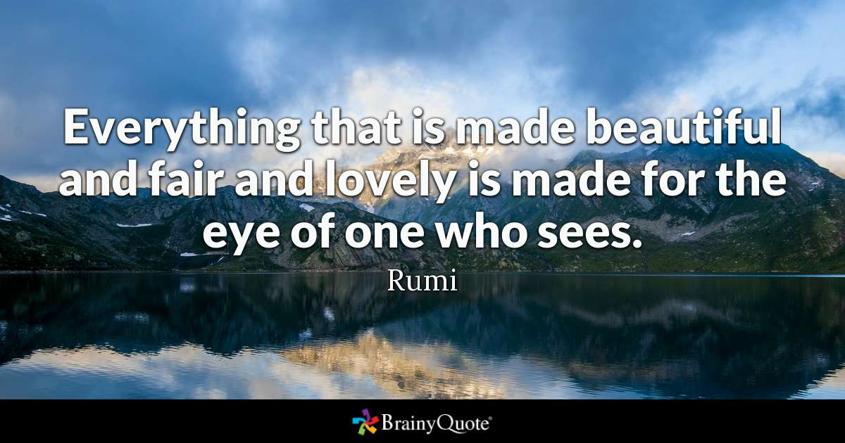 Everything That Is Made Beautiful And Fair And Lovely Is Made For The Eye Of One