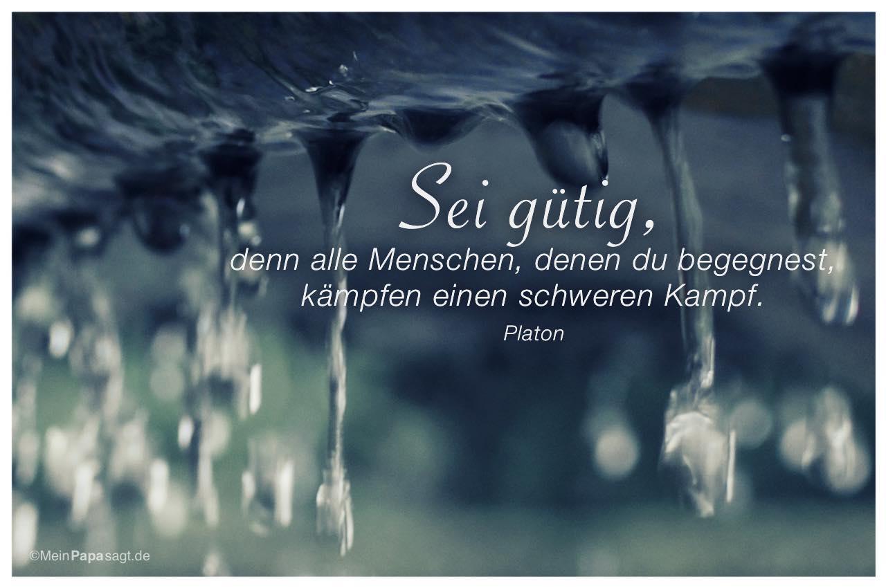 Tropfen Am Brunnen Mit Dem Platon Zitat Sei Gutig Denn Alle Menschen Denen