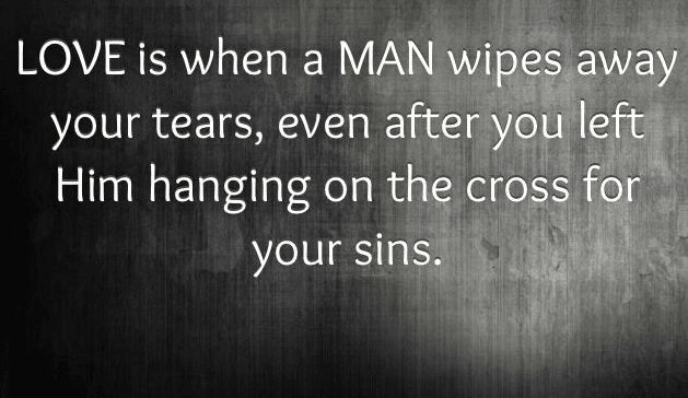 Love Is When A Man Wipes Your Tears