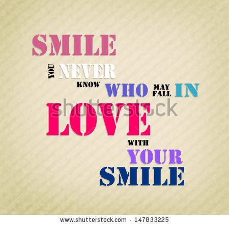 An Inspirational Motivating Quote Smile You Never Know Who May Fall In Love With