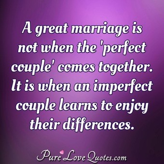 A Great Marriage Is Not When The Perfect Couple Comes Together It Is