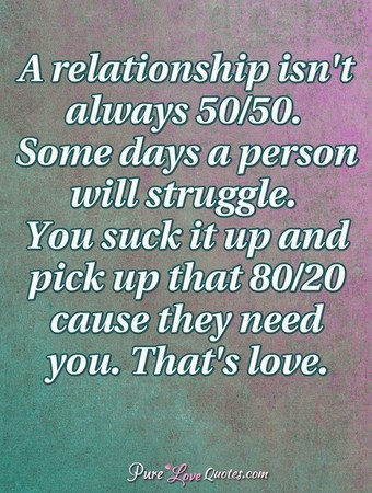 A Relationship Isnt Always   Some Days A Person Will Struggle