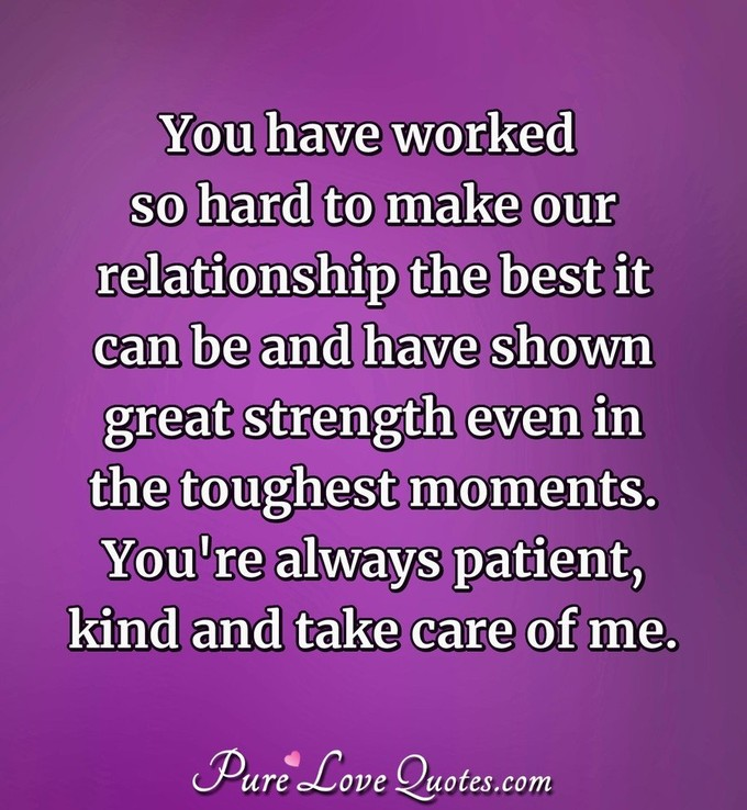 You Have Worked So Hard To Make Our Relationship The Best It Can Be And Have Shown Great Strength Even In The Toughest Moments Youre Always Patient
