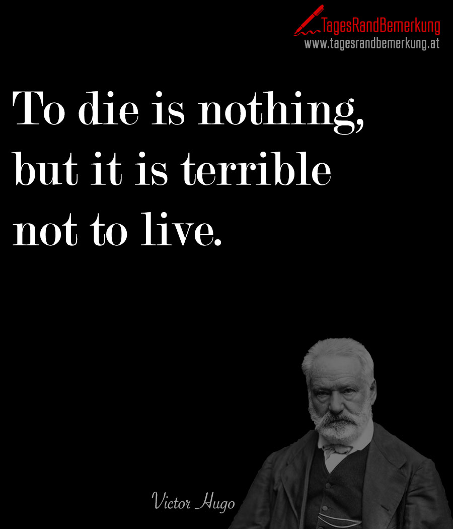 To Is Nothing But It Is Terrible Not To Live