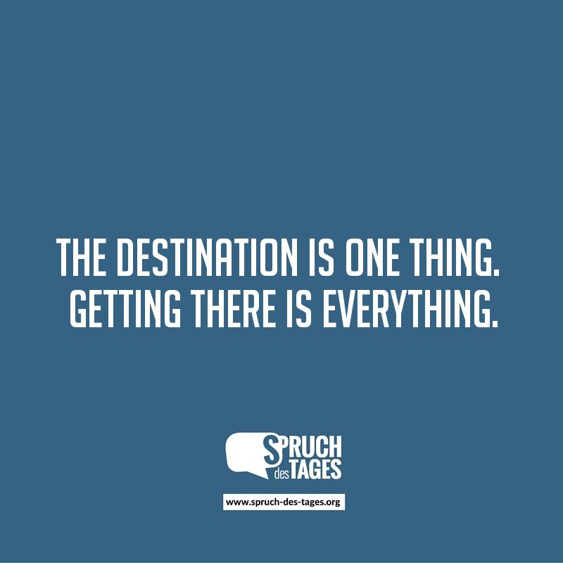 The Destination Is One Thing Getting There Is Everything