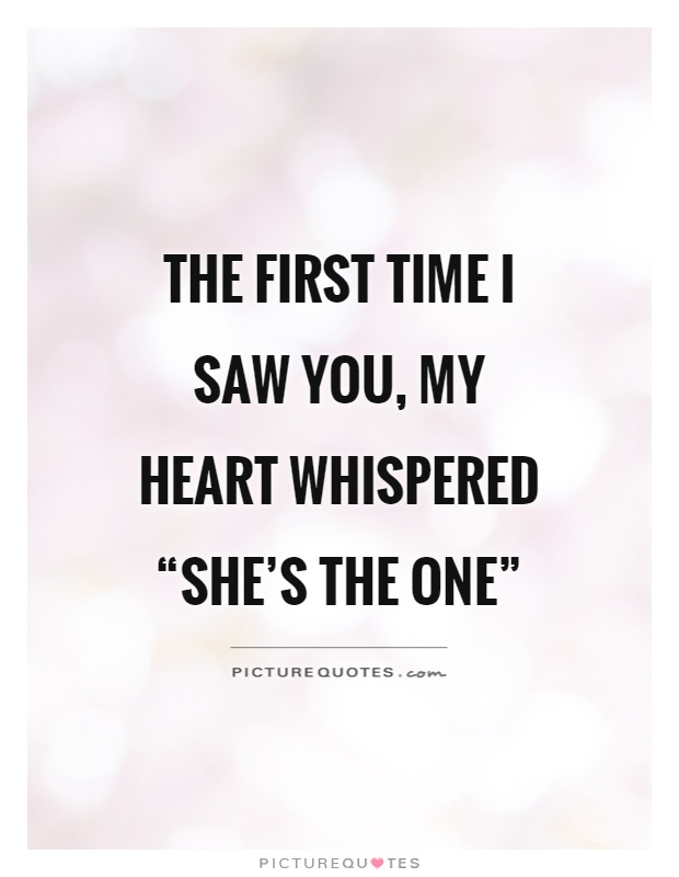 The First Time I Saw You My Heart Whispered Shes The One Picture Share Love Quoteslove