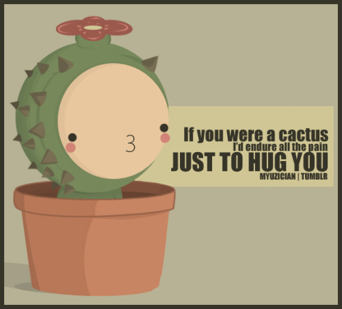 If You Were A Cactus Id Endure All The Pain Just To Hug