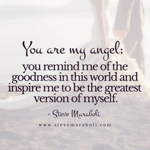 You Are My Angel You Remind Me Of The Goodness In This World And Inspire