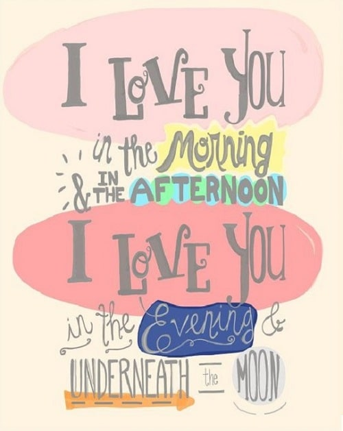 I Love You In The Morning And In The Afternoon Underneath The Moon Love Quotes For Husband