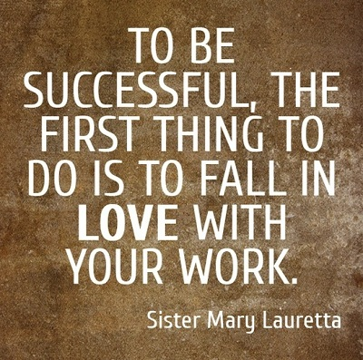 To Be Successful The First Thing To Do Is Fall In Love With Your Work Very Inspiring Monday Quotes