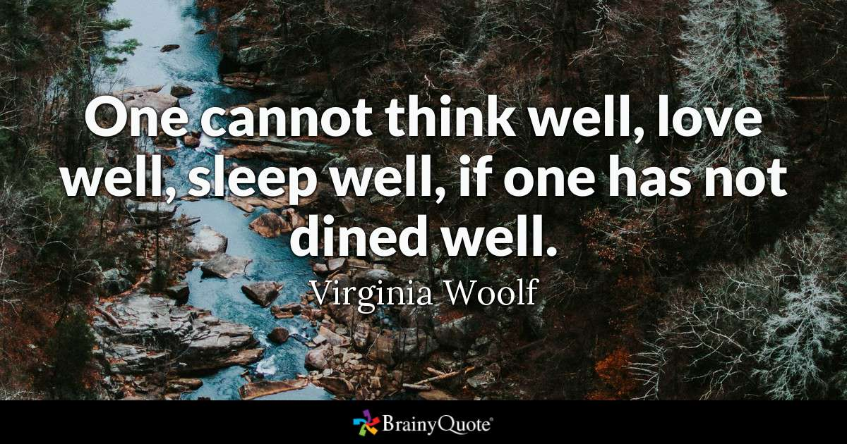 One Cannot Think Well Love Well Sleep Well If One Has Not Dined