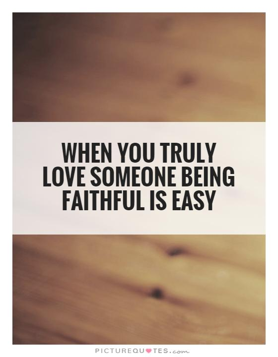 When You Truly Love Someone Being Faithful Is Easy Picture Quote