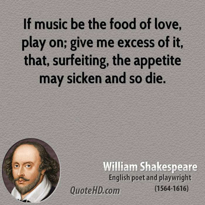 If Music Be The Food Of Love Play On Give Me Excess Of It