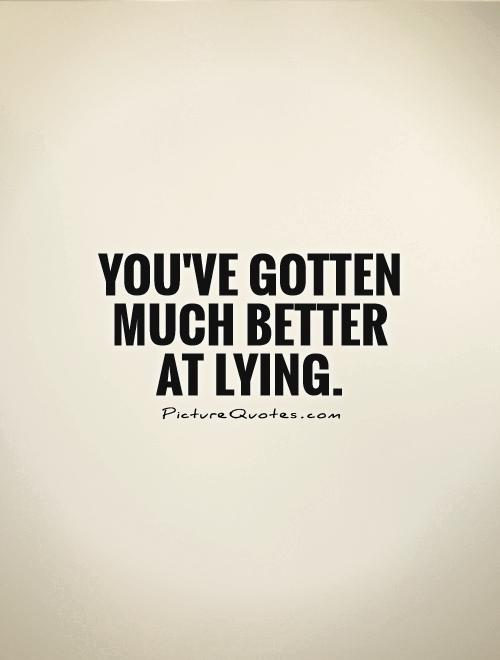 Youve Gotten Much Better At Lying Picture Quote
